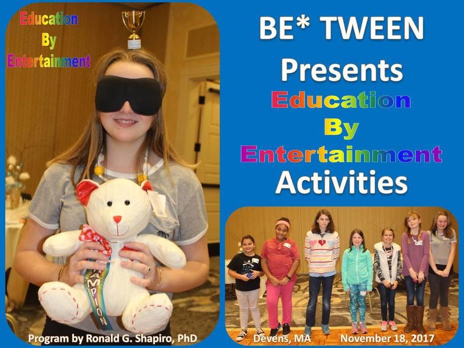 Education By Entertainment Activities.  BE* TWEEN, Devens, Massachusetts, November 18, 2017, Photo Album.