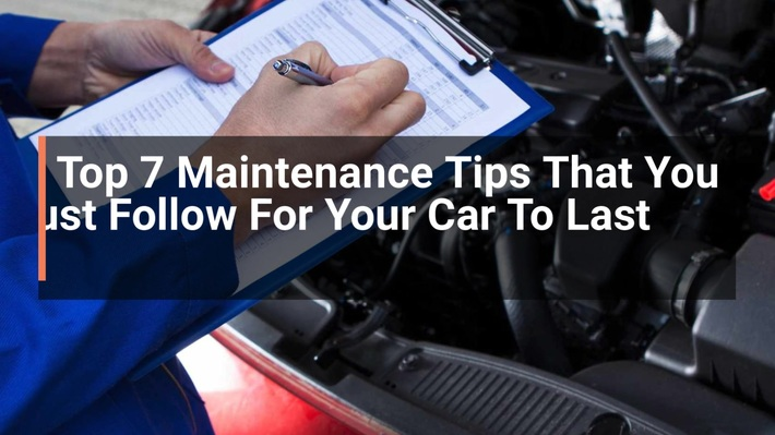 Top 7 Maintenance Tips That You Must Follow For Your Car To Last Longer