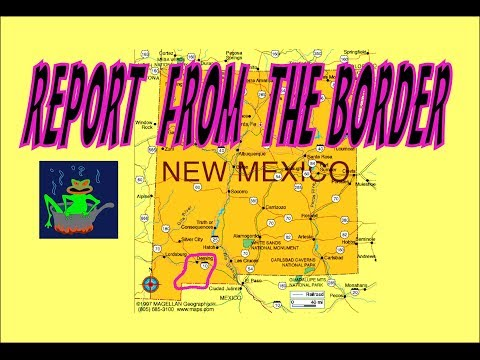 REPORT FROM THE NEW MEXICO BORDER