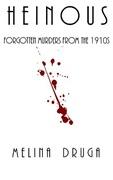 Heinous: Forgotten Murders From the 1910s