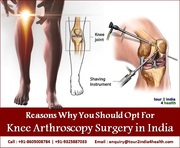 Reasons Why You Should Opt For Knee Arthroscopy Surgery in India
