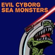 Evil Cyborg Sea Monsters!