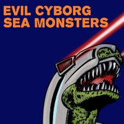 Evil Cyborg Sea Monsters!