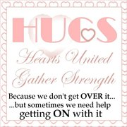 H.U.G.S. Hearts United Gather Strength
