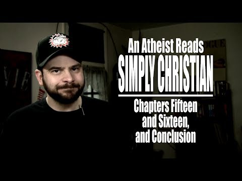 Chapters Fifteen and Sixteen, and Conclusion - An Atheist Reads Simply Christian