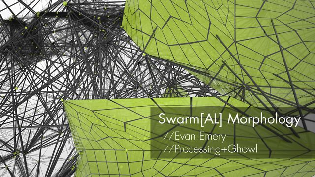 Swarmal Morphology: Processing+Ghowl+Grasshopper