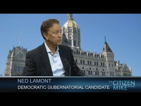Citizen Mike: Guest Ned Lamont Democratic Gubernatorial Candidate