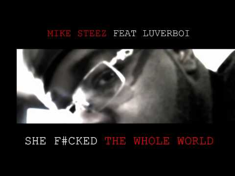 MIKE STEEZ - FEAT LUVERBOI - SHE F#cked THE WHOLE WORLD