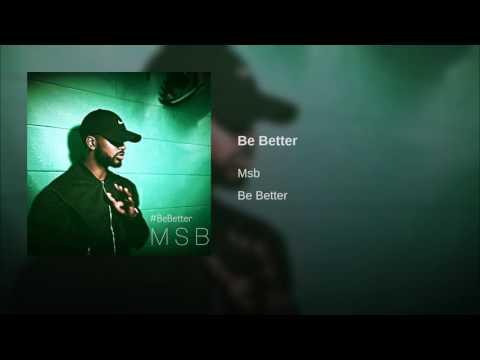 MSB Be Better