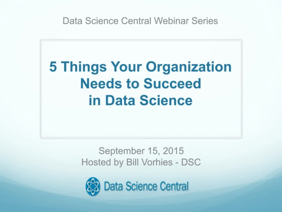DSC Webinar Series: 5 Things Your Organization Needs to Succeed in Data Science