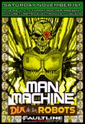 MAN MACHINE // Dia De Los Robots! // Sat. 11.1 // Faultline