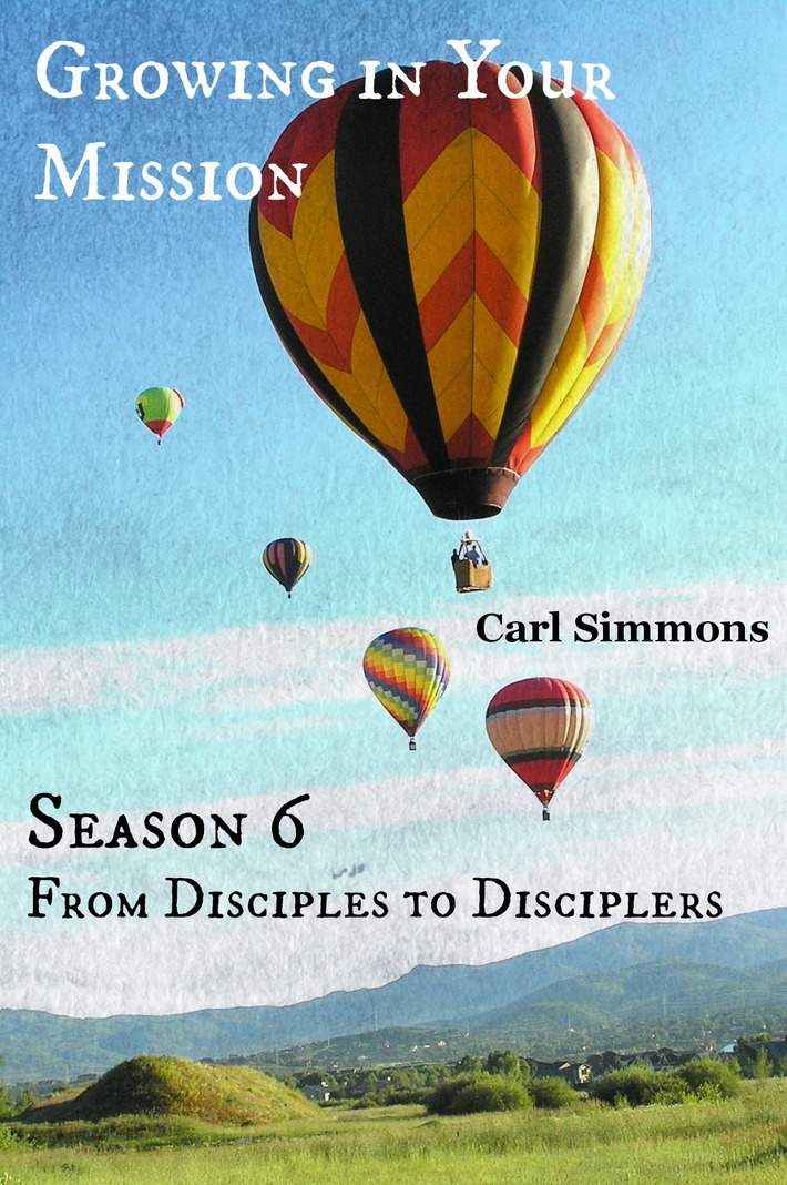 Growing in Your Mission: From Disciples to Disciplers, Season 6