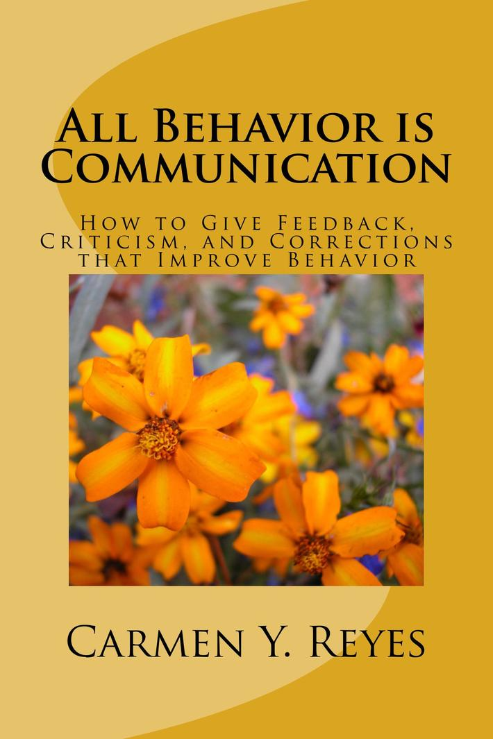 All Behavior is Communication: How to Give Feedback, Criticism, and Corrections