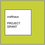 2013 Crafthaus Project Grant