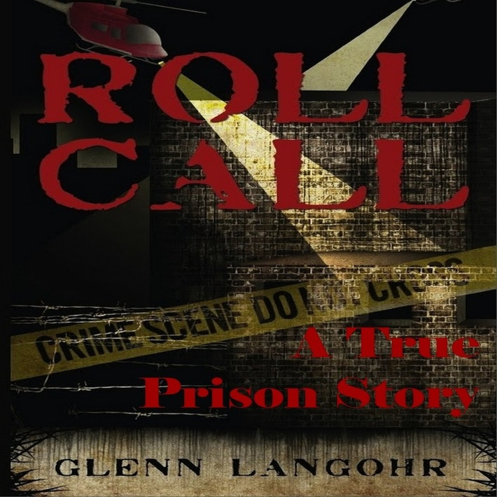 Roll Call, A True Crime Prison Story of Corruption and Redemption ( Roll Call Volume 1 )