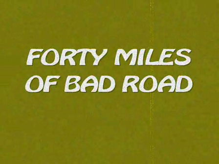 FORTY MILES OF BAD ROAD