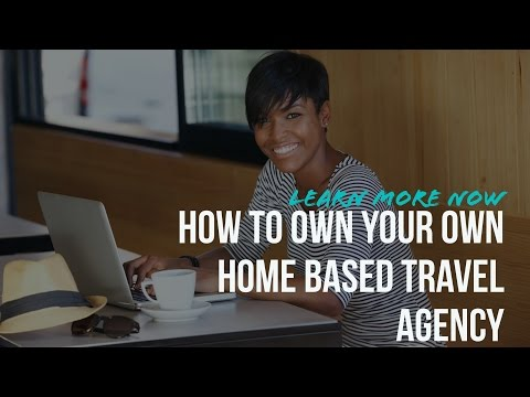 How To Own Your Own Home Based Travel Agency