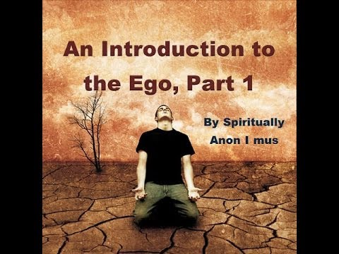 Spiritually Anon I mus - An introduction to the Ego,  Part 1