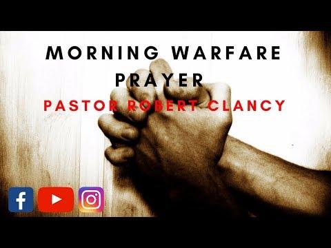MORNING SPIRITUAL WARFARE PRAYER - PST ROBERT CLANCY - God