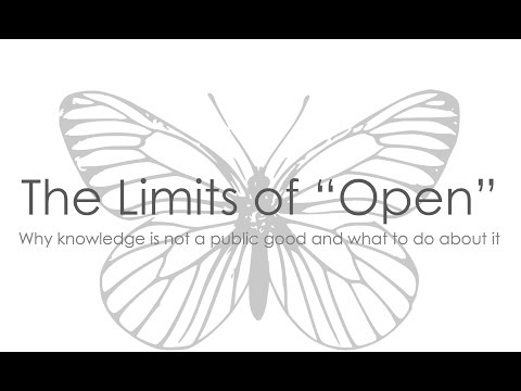 "Cameron Neylon: The limits of ""open"": Why knowledge is not a public good and what to do about it"