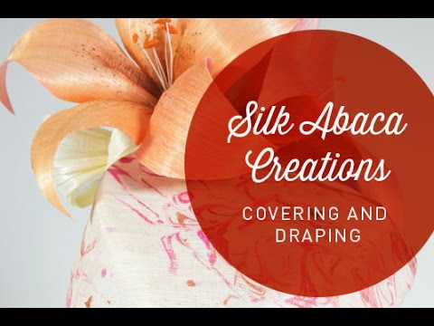 Hat Classes - Covering And Draping With Silk Abaca