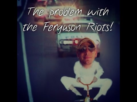 The problem with the ferguson riots!