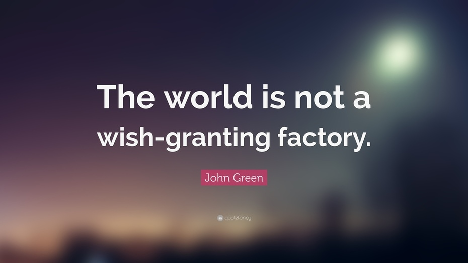 28559-John-Green-Quote-The-world-is-not-a-wish-granting-factory
