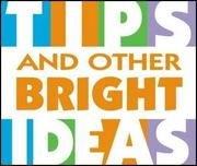 *Tips & Other Bright Ideas*