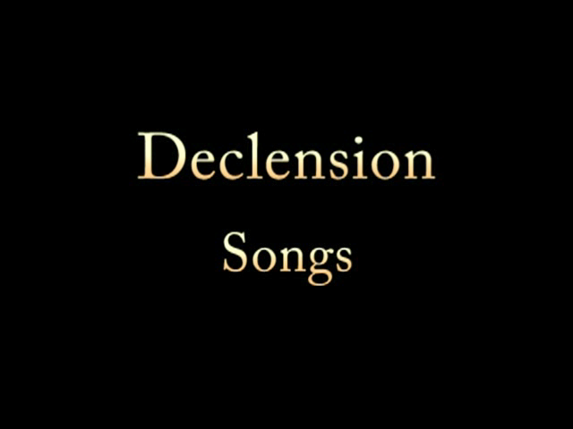 Declension 2 & 3 Songs