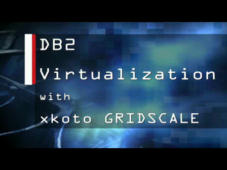 DB2 Virtualization with xkoto GRIDSCALE