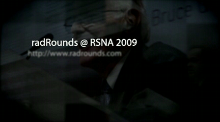RSNA 2009 - radRounds Radiology Network Media Coverage!