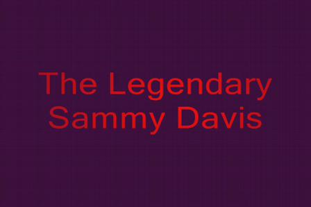 The Legendary Sammy Davis Jr.