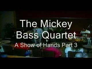 MICKEY BASS QUARTET - A SHOW OF HANDS PART 3