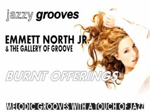 Jazzy Grooves : Emmett North Jr. & The gallery of groove-Burnt Offerings