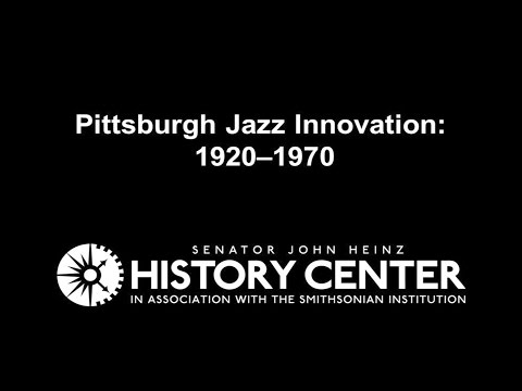PITTSBURGH, PA: Pittsburgh Jazz Innovation: 1920—1970  |  Places of Invention