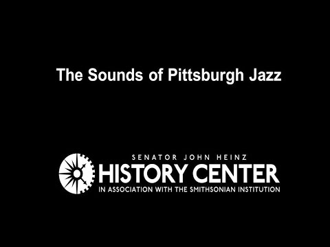 PITTSBURGH, PA: The Sounds of Pittsburgh Jazz  |  Places of Invention