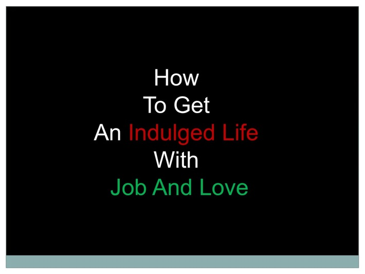 How To Get An Indulged Life With Job And Love