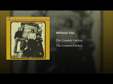 The Creation Factory - Without You