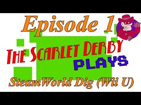 The Scarlet Derby Plays - Episode 1 - SteamWorld Dig (Wii U)