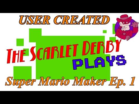 The Scarlet Derby Plays - Super Mario Maker Episode 1