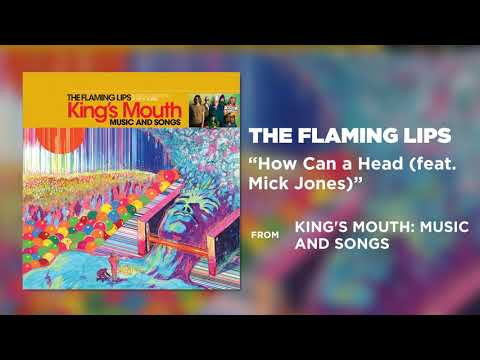 The Flaming Lips - How Can A Head (Feat. Mick Jones)