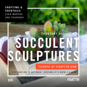 Crafting and Cocktails: Succulent Sculpture Workshop at FIGat7th!