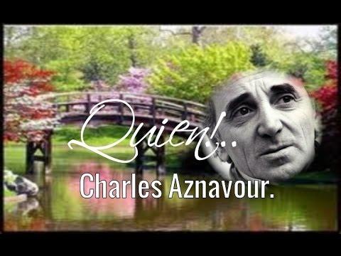 Quien -  Charles Aznavour.