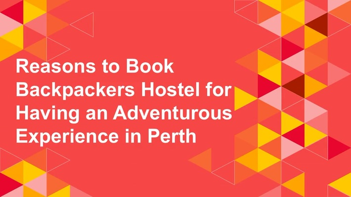 Reasons to Book Backpackers Hostel for Having an Adventurous Experience in Perth