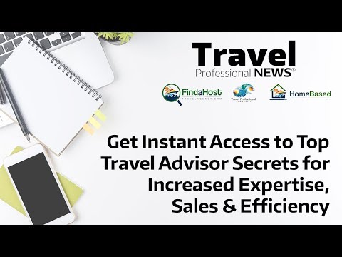 Get Instant Access to Top Travel Advisor Secrets for Increased Expertise, Sales & Education!