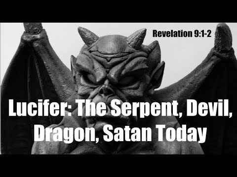 Lucifer: The Serpent, Devil, Dragon--Satan is Alive & Busy on Earth Today (Revelation 9:1-2)