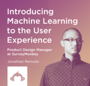 SurveyMonkey: Introducing Machine Learning to the User Experience