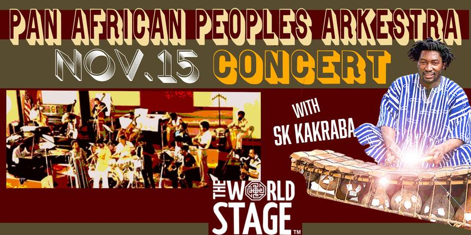 The PAN AFRICAN PEOPLES ARKESTRA @ The 'new' World STAGE Fri., Nov. 15th 9PM ~ *updatez*