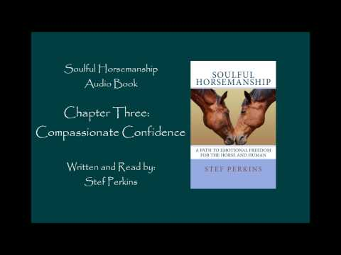 Soulful Horsemanship Audio Book: Chapter Three: Compassionate Confidence