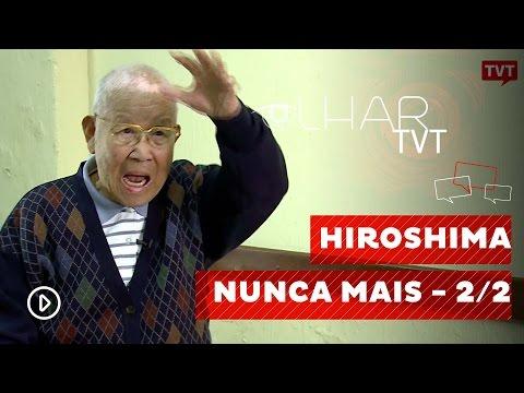 Olhar TVT:  Hiroshima Nunca Mais - 2/2